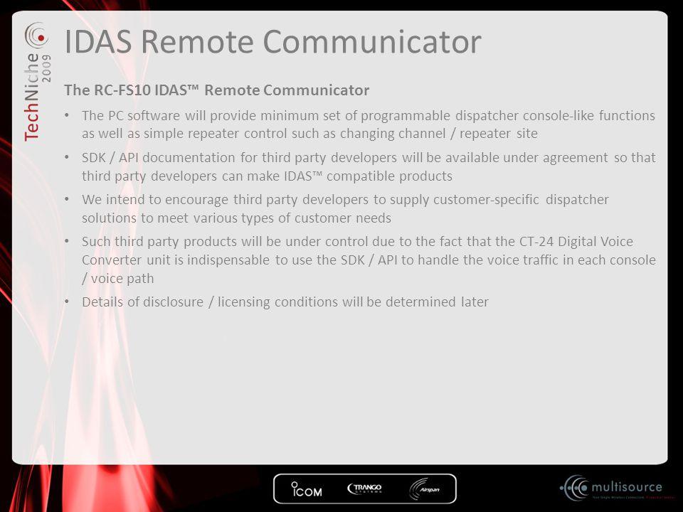 IDAS Remote Communicator The RC-FS10 IDAS™ Remote Communicator The PC software will provide minimum set of programmable dispatcher console-like functi