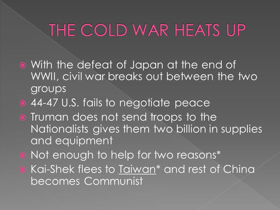  With the defeat of Japan at the end of WWII, civil war breaks out between the two groups  44-47 U.S. fails to negotiate peace  Truman does not sen