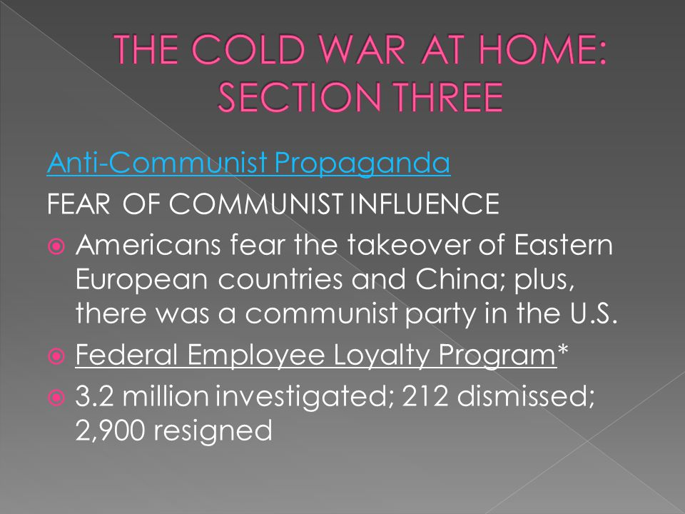 Anti-Communist Propaganda FEAR OF COMMUNIST INFLUENCE  Americans fear the takeover of Eastern European countries and China; plus, there was a communi