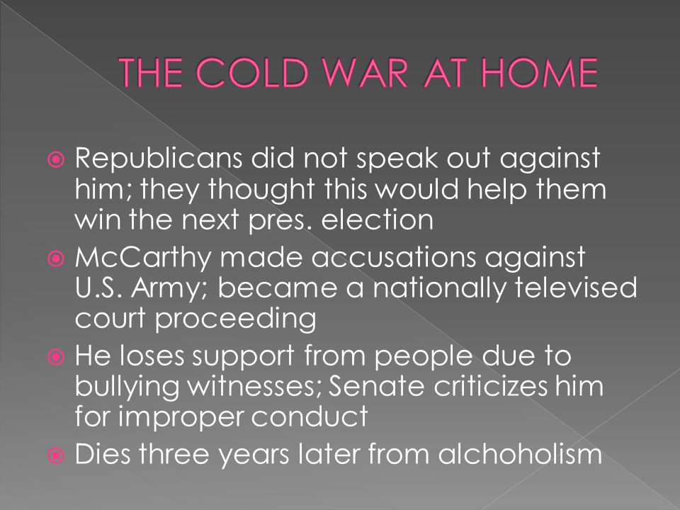  Republicans did not speak out against him; they thought this would help them win the next pres. election  McCarthy made accusations against U.S. Ar