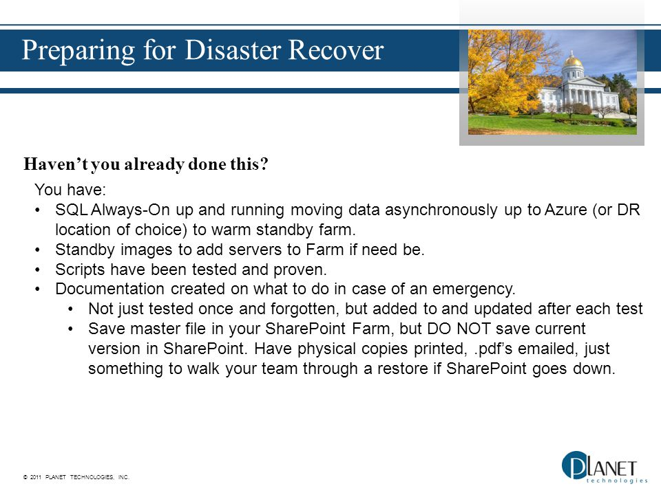 © 2011 PLANET TECHNOLOGIES, INC. Preparing for Disaster Recover Haven't you already done this.