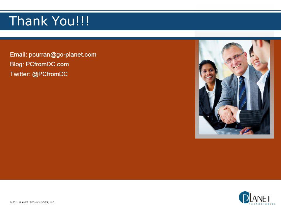 © 2011 PLANET TECHNOLOGIES, INC. Thank You!!.