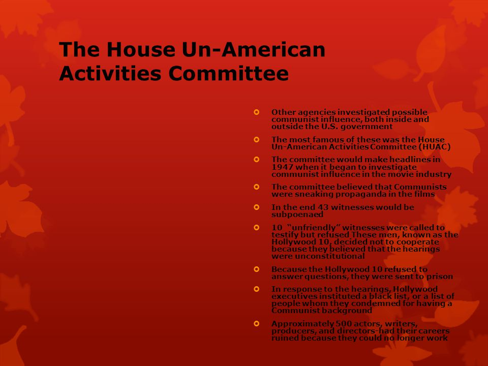 The House Un-American Activities Committee  Other agencies investigated possible communist influence, both inside and outside the U.S. government  T