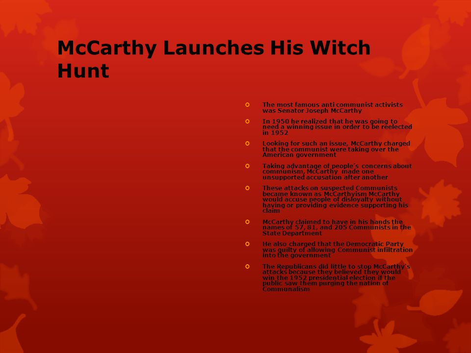 McCarthy's Downfall  Finally, in 1954, McCarthy made accusations against the U.S.