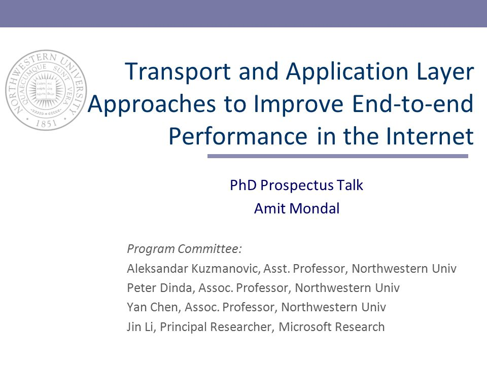 Transport and Application Layer Approaches to Improve End-to-end Performance in the Internet PhD Prospectus Talk Amit Mondal Program Committee: Aleksandar Kuzmanovic, Asst.