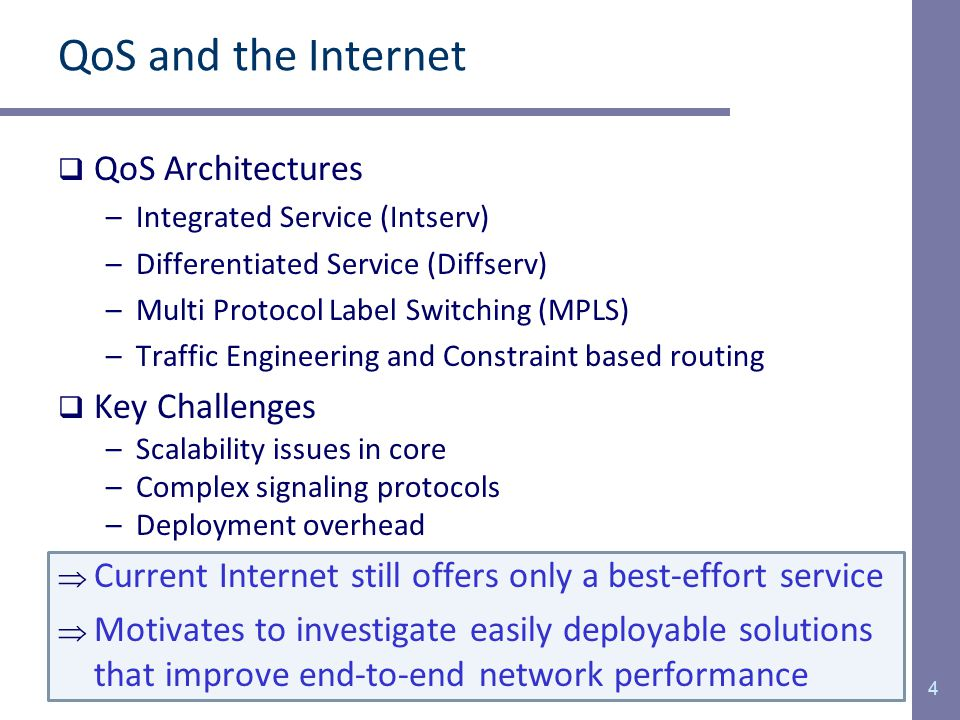 QoS provisioning using overlay networks  Build Overlay Backbone –Deploy overlay nodes at strategic locations in the Internet  Provide support for per-flow forwarding –e.g.