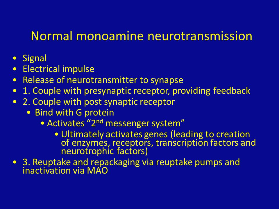 Normal monoamine neurotransmission Signal Electrical impulse Release of neurotransmitter to synapse 1. Couple with presynaptic receptor, providing fee