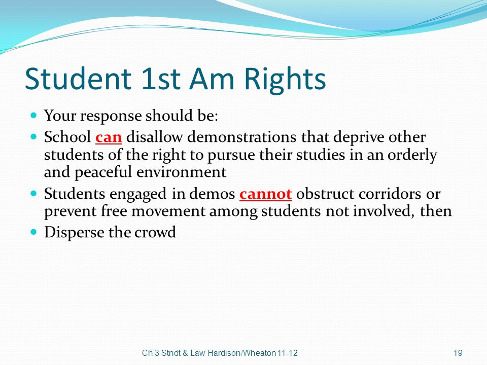 Student 1st Am Rights Your response should be: School can disallow demonstrations that deprive other students of the right to pursue their studies in