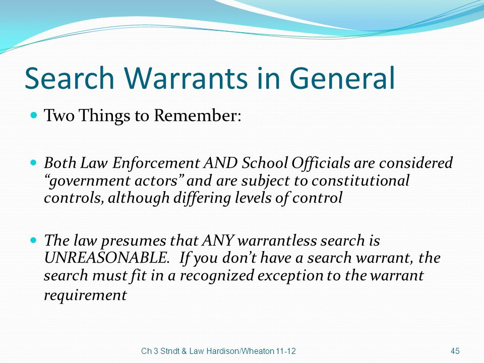 """Search Warrants in General Two Things to Remember: Both Law Enforcement AND School Officials are considered """"government actors"""" and are subject to con"""