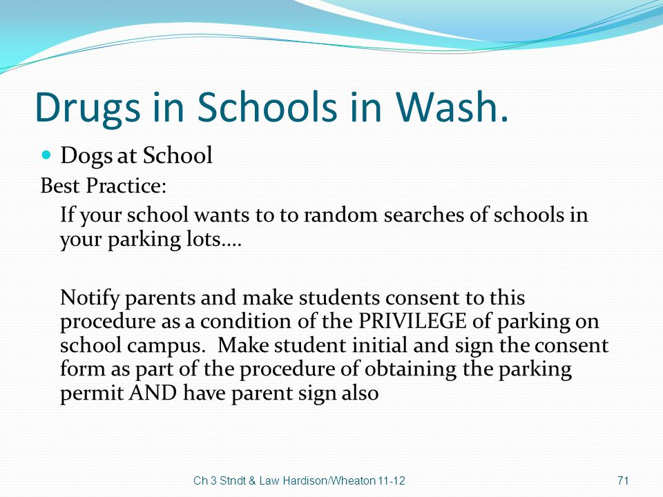 Drugs in Schools in Wash. Dogs at School Best Practice: If your school wants to to random searches of schools in your parking lots…. Notify parents an