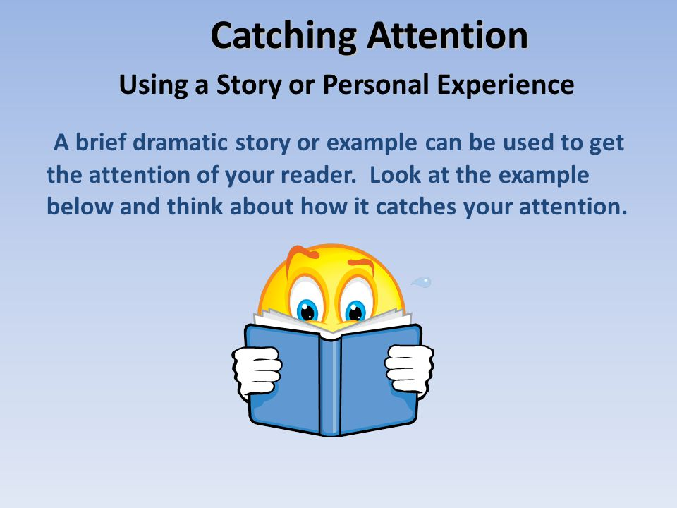 Catch the Reader's Attention In addition to stating the thesis and providing some general information on your subject, an introduction also needs to c