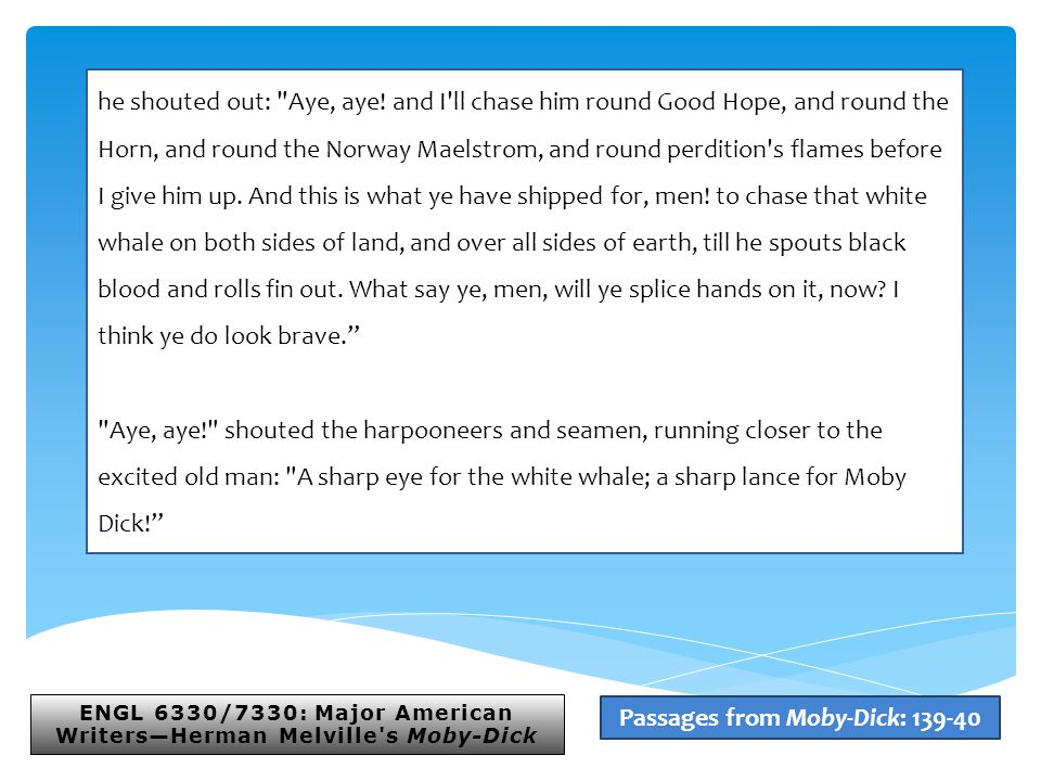 ENGL 6330/7330: Major American Writers—Herman Melville s Moby-Dick he shouted out: Aye, aye.