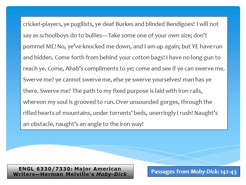 ENGL 6330/7330: Major American Writers—Herman Melville s Moby-Dick cricket-players, ye pugilists, ye deaf Burkes and blinded Bendigoes.