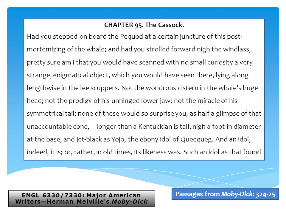 ENGL 6330/7330: Major American Writers—Herman Melville s Moby-Dick Passages from Moby-Dick: 324-25 CHAPTER 95.