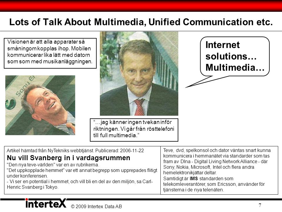 © 2009 Intertex Data AB 7 Lots of Talk About Multimedia, Unified Communication etc.