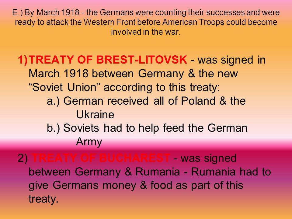 E.) By March 1918 - the Germans were counting their successes and were ready to attack the Western Front before American Troops could become involved