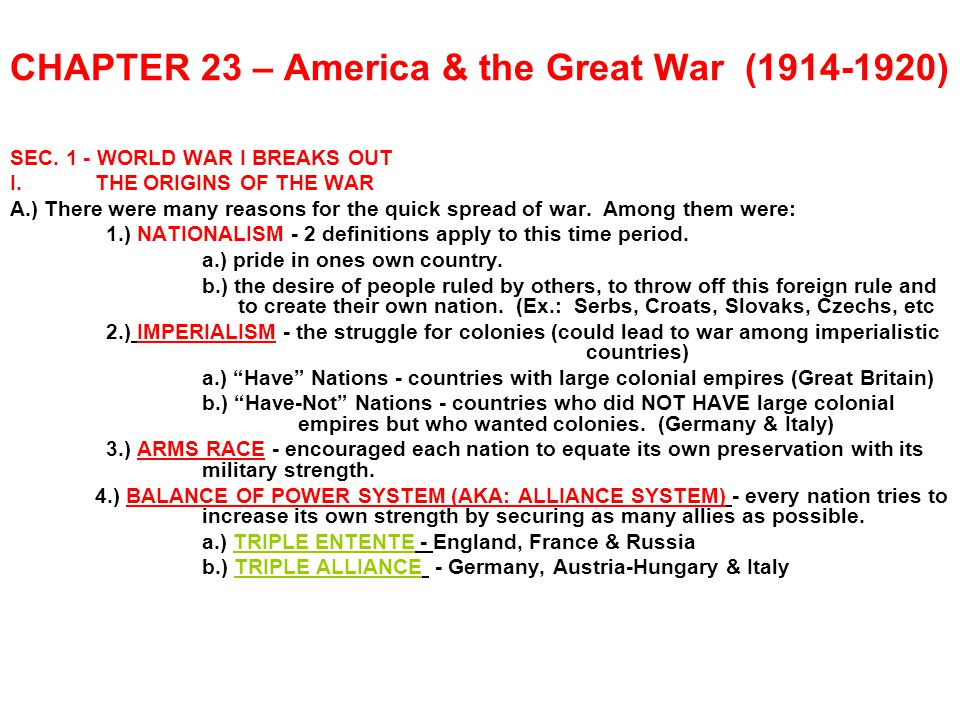 CHAPTER 23 – America & the Great War (1914-1920) SEC. 1 - WORLD WAR I BREAKS OUT I.THE ORIGINS OF THE WAR A.) There were many reasons for the quick sp