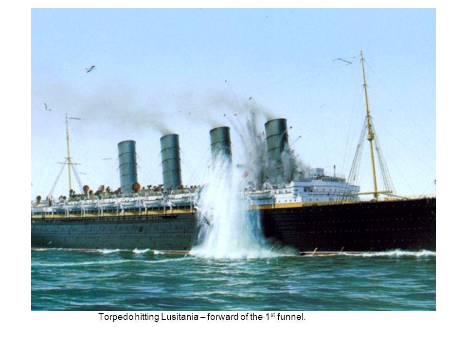 Torpedo hitting Lusitania – forward of the 1 st funnel.
