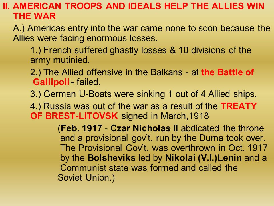 II. AMERICAN TROOPS AND IDEALS HELP THE ALLIES WIN THE WAR A.) Americas entry into the war came none to soon because the Allies were facing enormous l