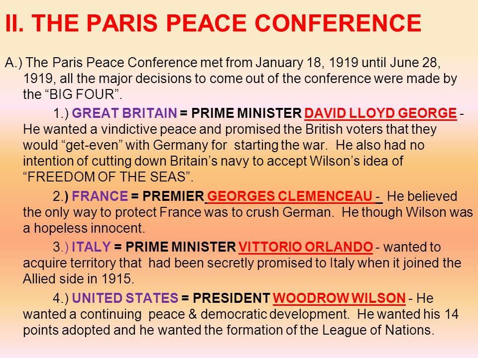 II. THE PARIS PEACE CONFERENCE A.) The Paris Peace Conference met from January 18, 1919 until June 28, 1919, all the major decisions to come out of th