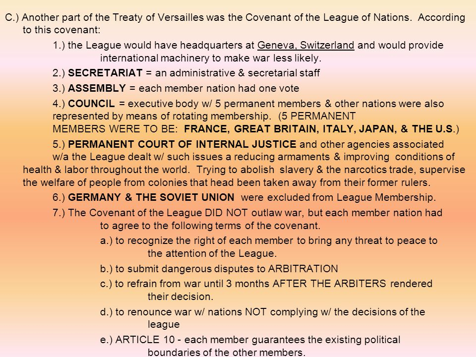 C.) Another part of the Treaty of Versailles was the Covenant of the League of Nations. According to this covenant: 1.) the League would have headquar