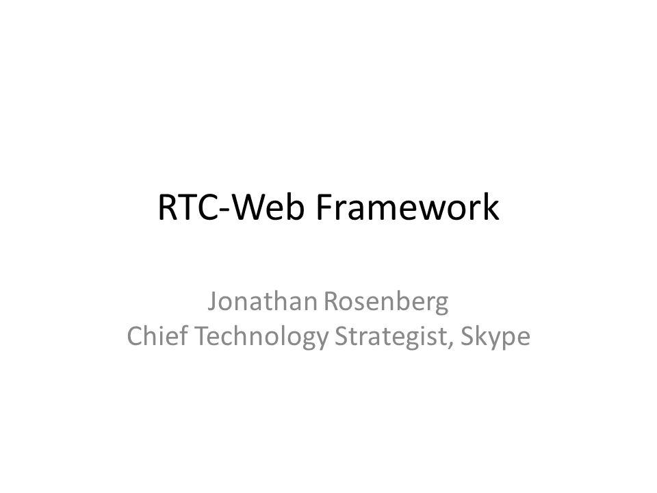 RTC-Web Framework Jonathan Rosenberg Chief Technology Strategist, Skype