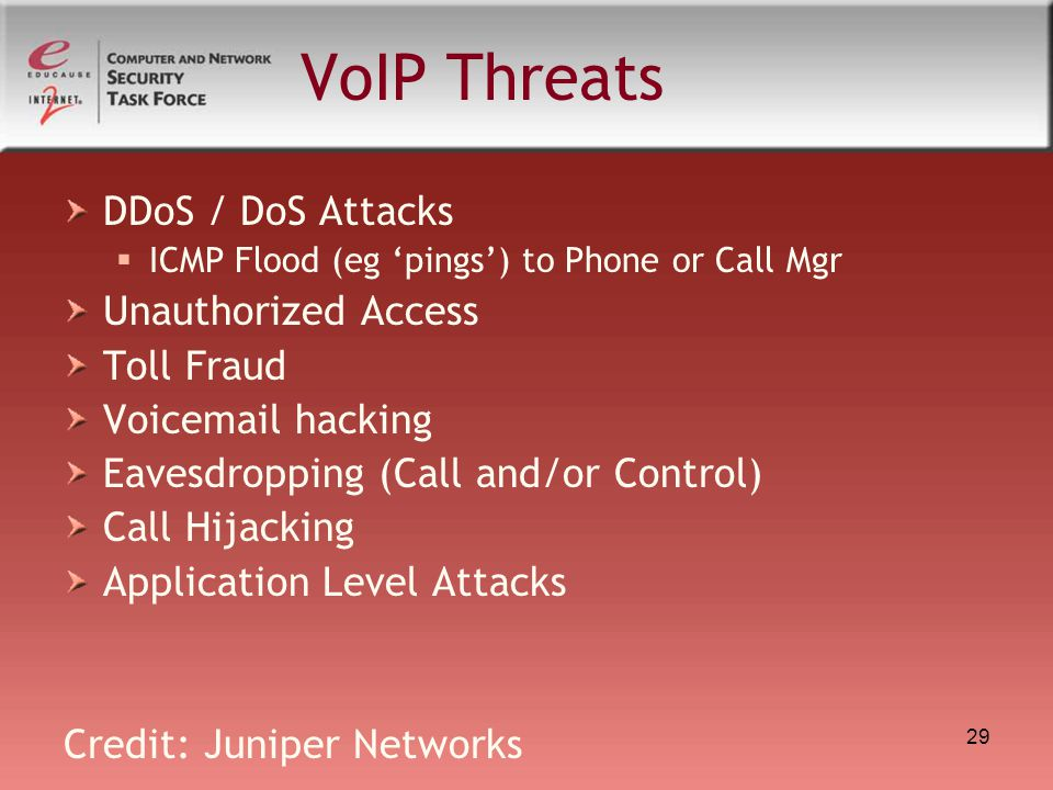 29 VoIP Threats DDoS / DoS Attacks  ICMP Flood (eg 'pings') to Phone or Call Mgr Unauthorized Access Toll Fraud Voicemail hacking Eavesdropping (Call