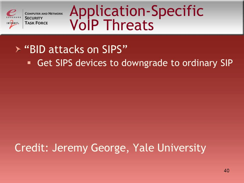 """40 Application-Specific VoIP Threats """"BID attacks on SIPS""""  Get SIPS devices to downgrade to ordinary SIP Credit: Jeremy George, Yale University"""