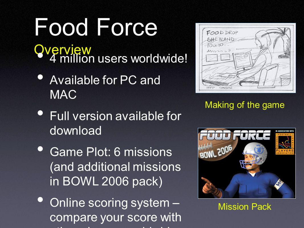 Food Force Overview 4 million users worldwide.