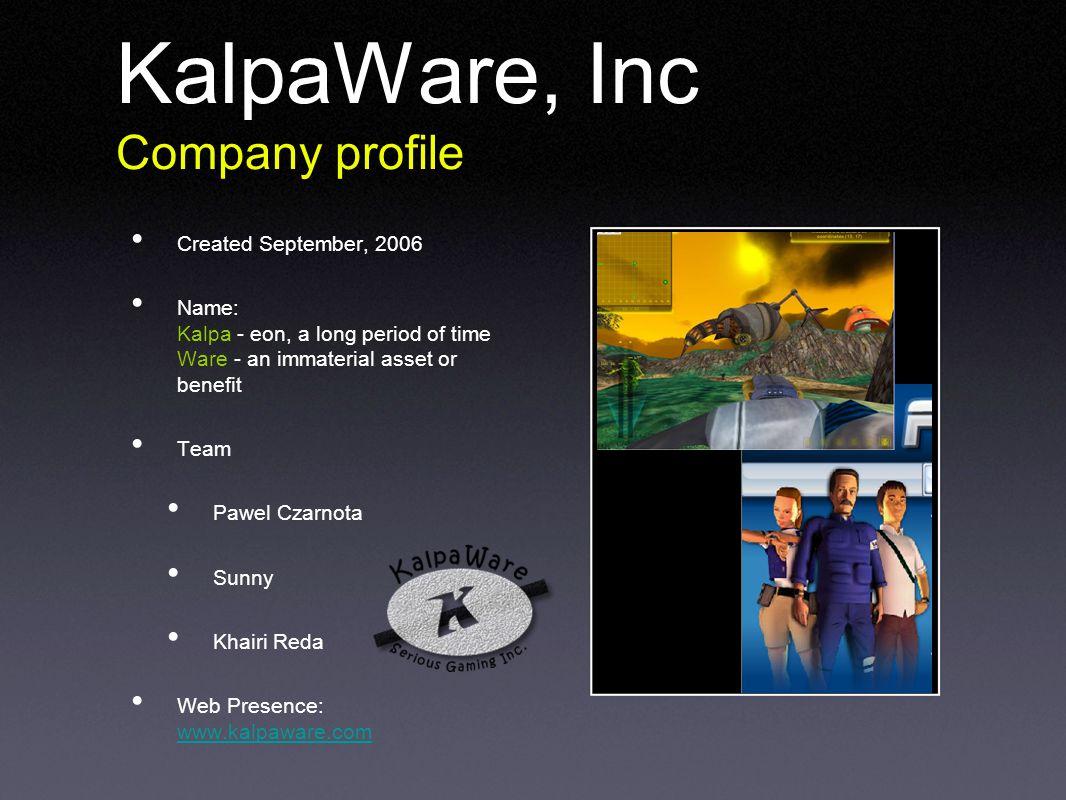 KalpaWare, Inc Company profile Created September, 2006 Name: Kalpa - eon, a long period of time Ware - an immaterial asset or benefit Team Pawel Czarnota Sunny Khairi Reda Web Presence: www.kalpaware.com www.kalpaware.com