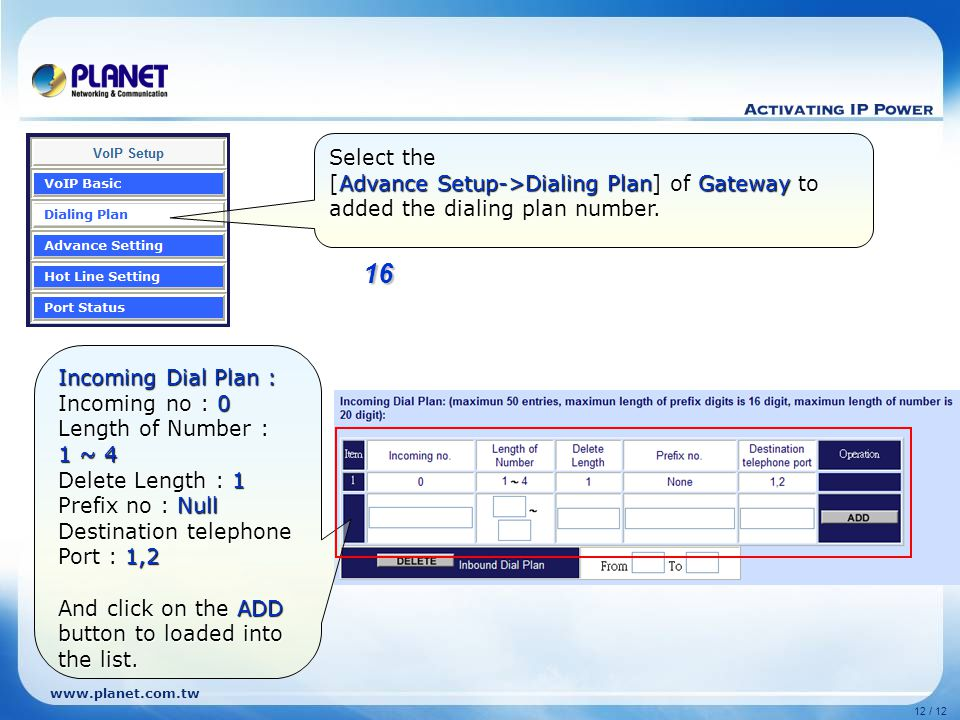 www.planet.com.tw 12 / 12 Select the [Advance Setup->Dialing Plan] of Gateway to added the dialing plan number.