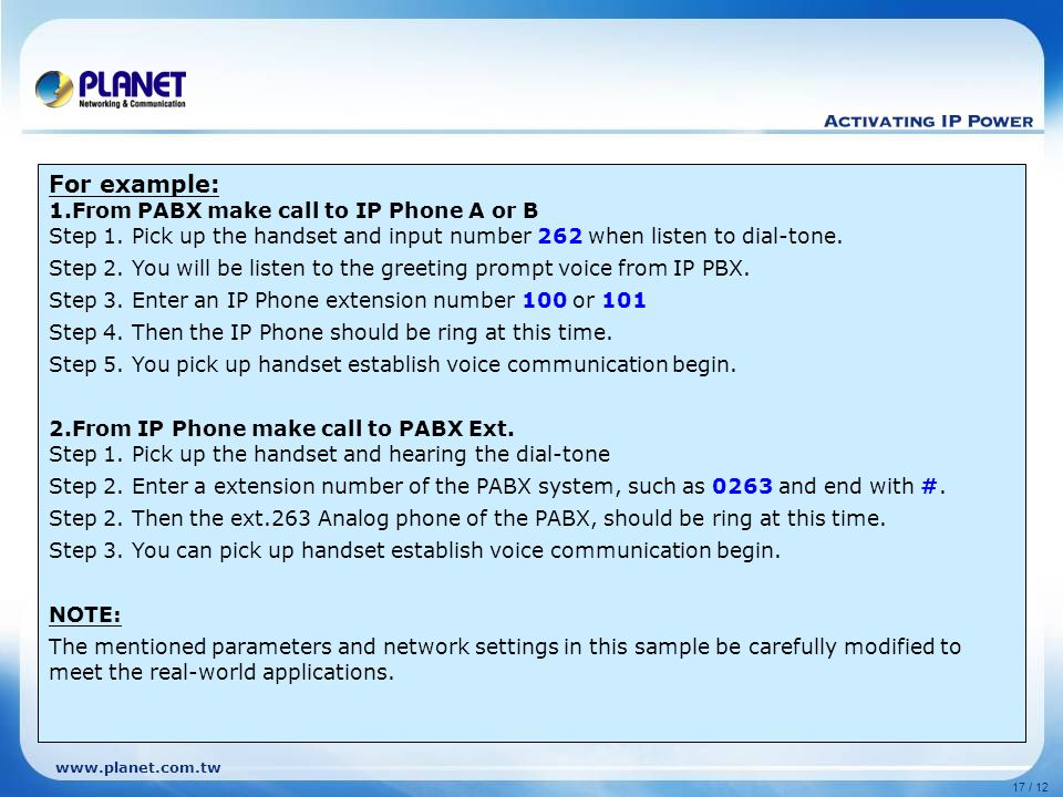 www.planet.com.tw 17 / 12 For example: 1.From PABX make call to IP Phone A or B Step 1.