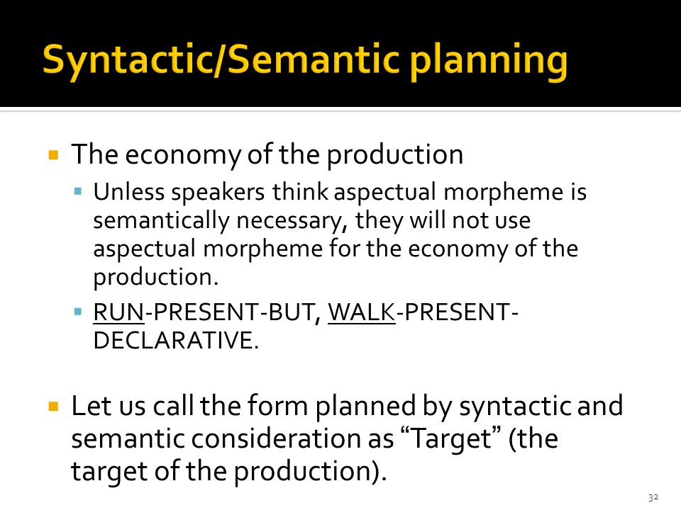  The economy of the production  Unless speakers think aspectual morpheme is semantically necessary, they will not use aspectual morpheme for the economy of the production.
