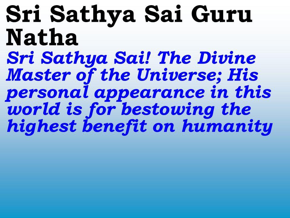 Talli Tanriyu Neevey Kaada Dhari Choopey Guru Devudu Kaada He is our Mother, Father and Divine Master who shows the Way to Salvation