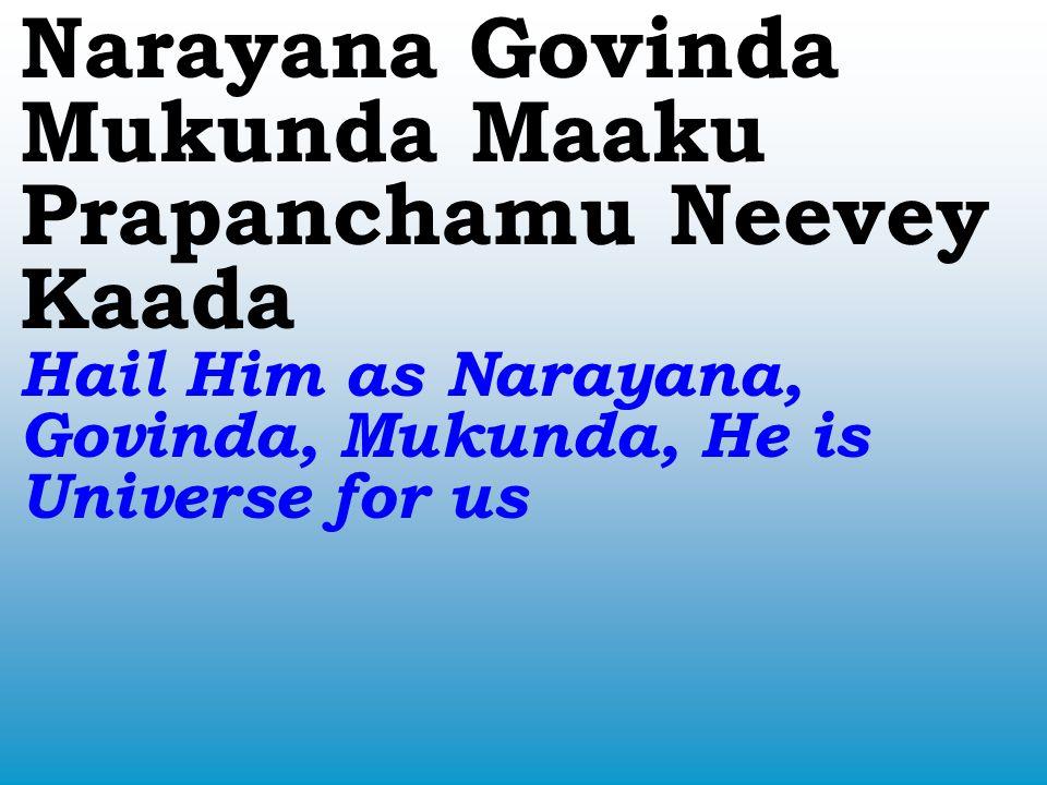 Nanda Mukunda Aananda Sri Nanda Brindavana Chanda He is Mukunda (liberator), Embodiment of Bliss, Son of Nanda, Light of Brindavan