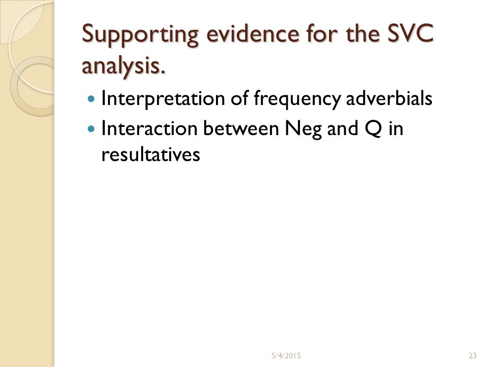 Supporting evidence for the SVC analysis. Interpretation of frequency adverbials Interaction between Neg and Q in resultatives 5/4/201523