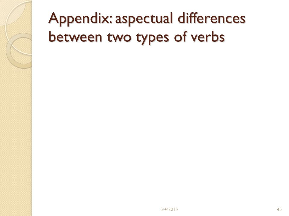 Appendix: aspectual differences between two types of verbs 5/4/201545