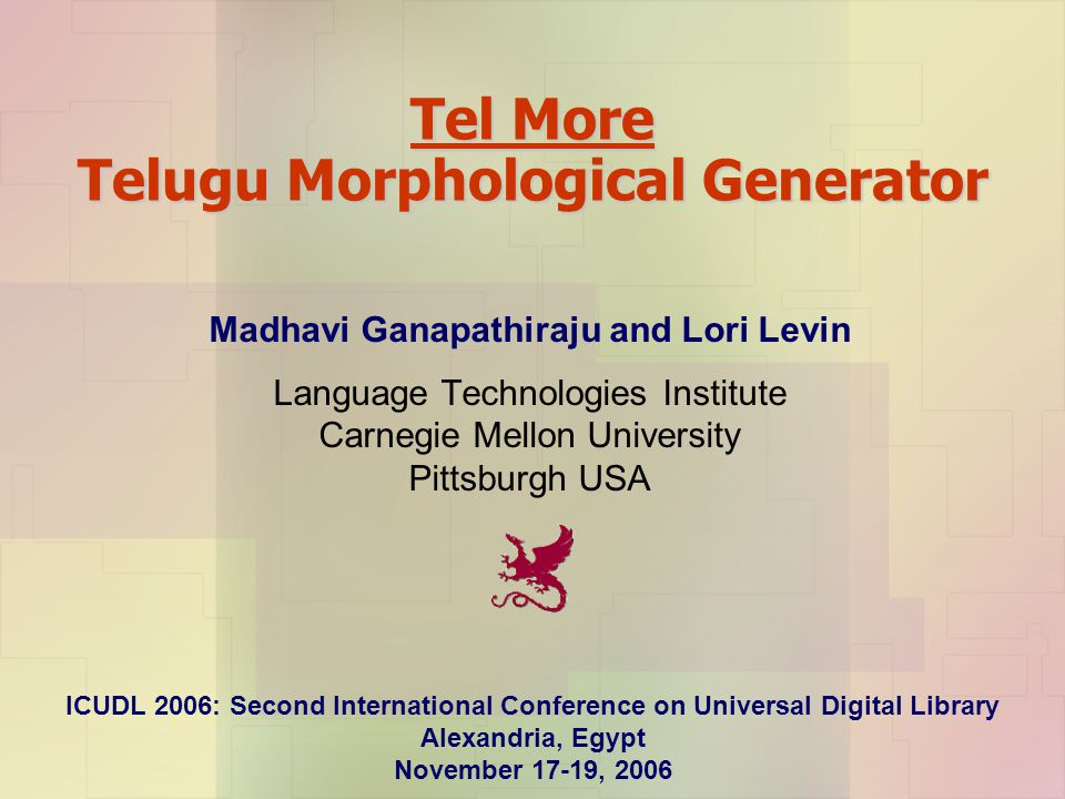 Tel More Telugu Morphological Generator Madhavi Ganapathiraju and Lori Levin Language Technologies Institute Carnegie Mellon University Pittsburgh USA
