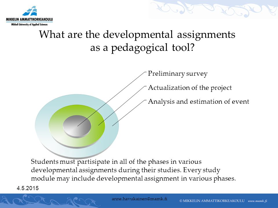 anne.havukainen@mamk.fi What are the developmental assignments as a pedagogical tool.
