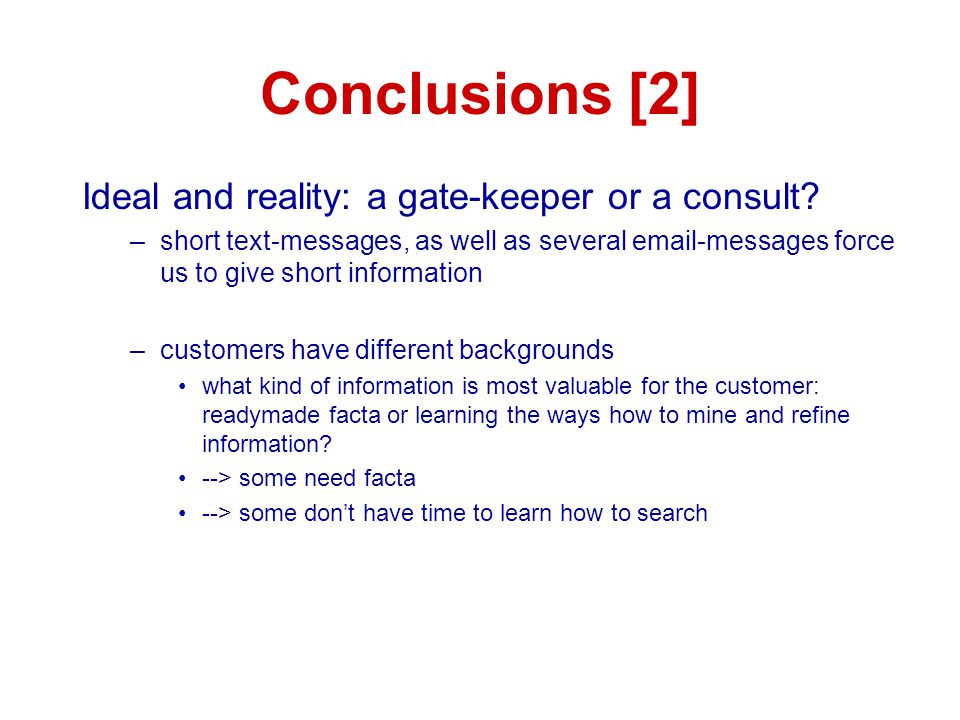 Conclusions [2] Ideal and reality: a gate-keeper or a consult? –short text-messages, as well as several email-messages force us to give short informat
