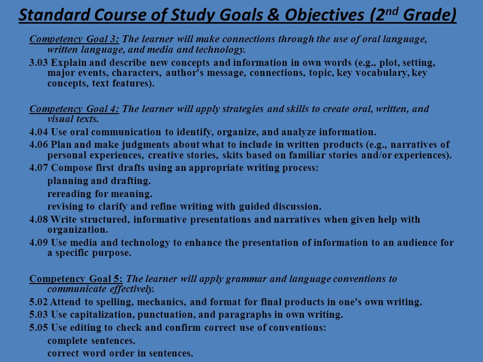 Standard Course of Study Goals & Objectives (2 nd Grade) Competency Goal 3: The learner will make connections through the use of oral language, writte