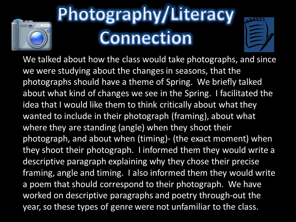 We talked about how the class would take photographs, and since we were studying about the changes in seasons, that the photographs should have a them