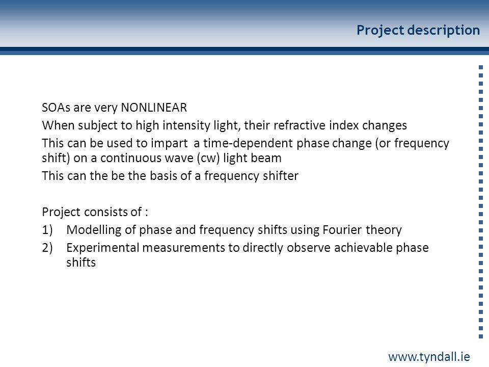 www.tyndall.ie Project description SOAs are very NONLINEAR When subject to high intensity light, their refractive index changes This can be used to im