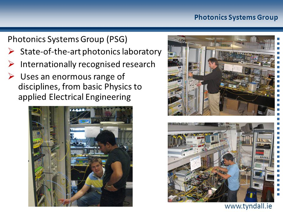 www.tyndall.ie Photonics Systems Group Photonics Systems Group (PSG)  State-of-the-art photonics laboratory  Internationally recognised research  U