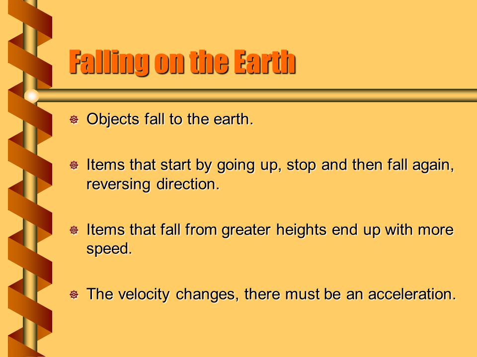 Falling on the Earth  Objects fall to the earth.  Items that start by going up, stop and then fall again, reversing direction.  Items that fall fro