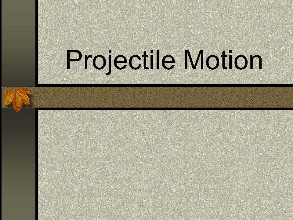 1 Projectile Motion
