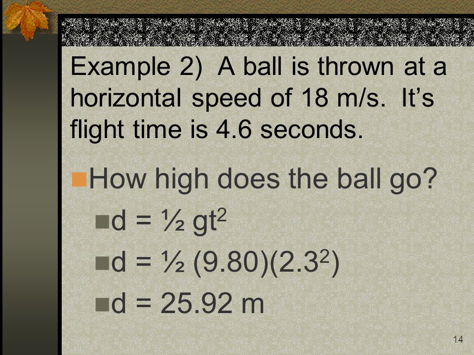 14 Example 2) A ball is thrown at a horizontal speed of 18 m/s.