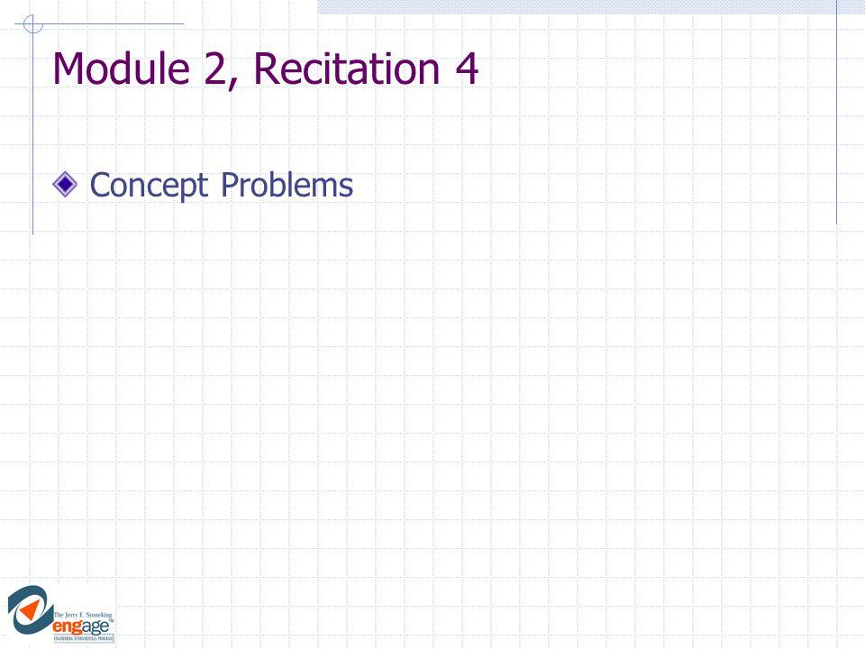 Module 2, Recitation 4 Concept Problems
