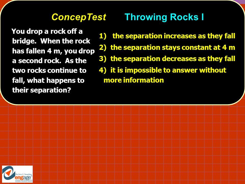 You drop a rock off a bridge. When the rock has fallen 4 m, you drop a second rock.