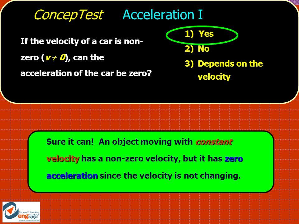ConcepTest Acceleration I constant velocityzero acceleration Sure it can.